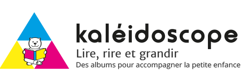 Kaléidoscope – Lire, rire et grandir – Des albums pour accompagner la petite enfance - Des albums pour accompagner la petite enfance
