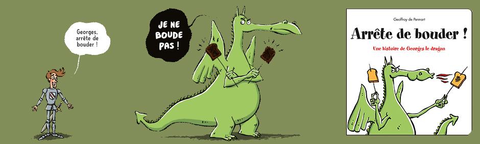 Arrête de bouder ! Une histoire de Georges le dragon