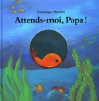 Attends-moi Papa !
