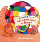 Petit livre des contraires d'Elmer (Le)